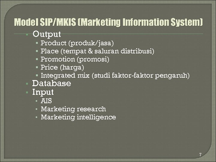 Model SIP/MKIS (Marketing Information System) § Output § § § § Product (produk/jasa) Place