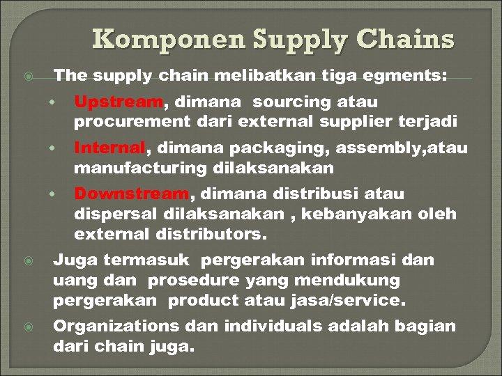Komponen Supply Chains The supply chain melibatkan tiga egments: • • Internal, dimana packaging,