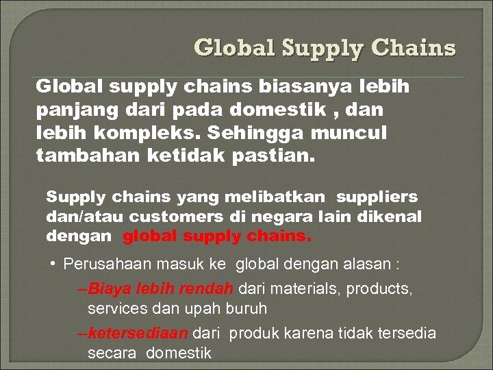 Global Supply Chains Global supply chains biasanya lebih panjang dari pada domestik , dan