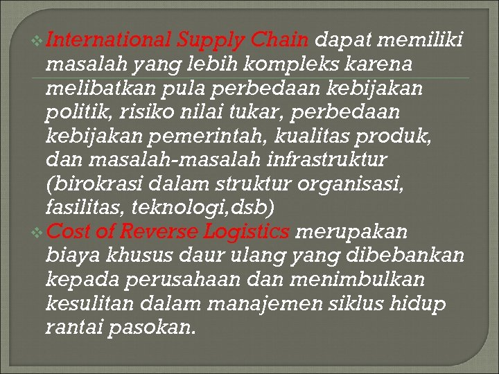 v International Supply Chain dapat memiliki masalah yang lebih kompleks karena melibatkan pula perbedaan