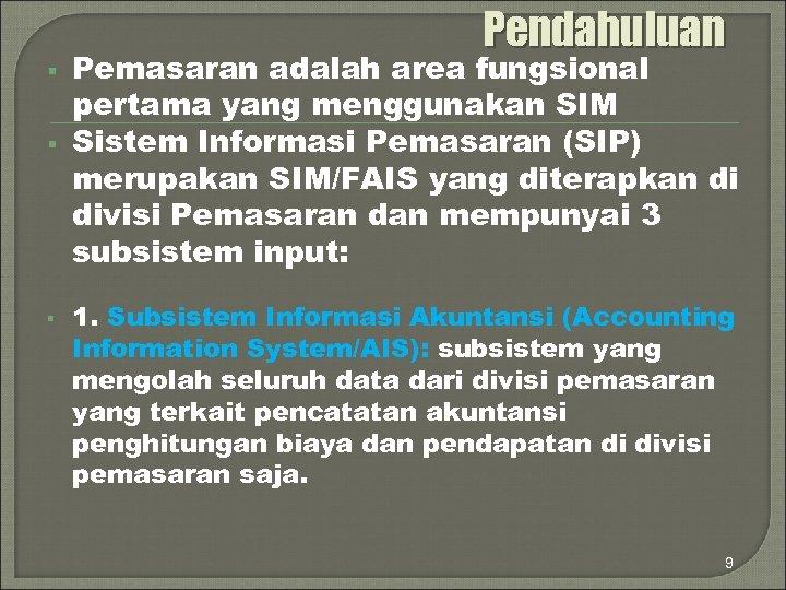 Pendahuluan § § § Pemasaran adalah area fungsional pertama yang menggunakan SIM Sistem Informasi
