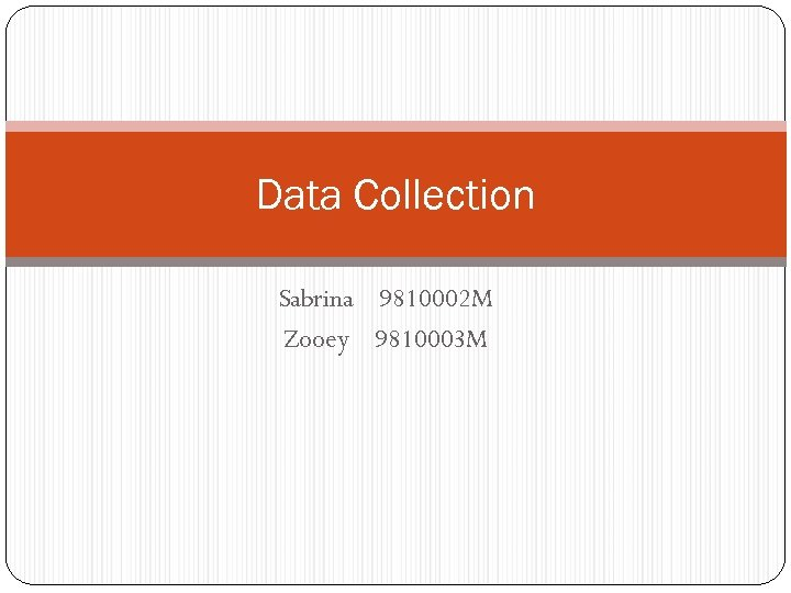 Data Collection Sabrina 9810002 M Zooey 9810003 M