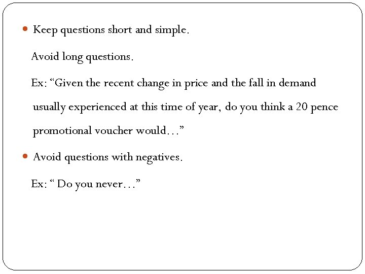 "Keep questions short and simple. Avoid long questions. Ex: ""Given the recent change"