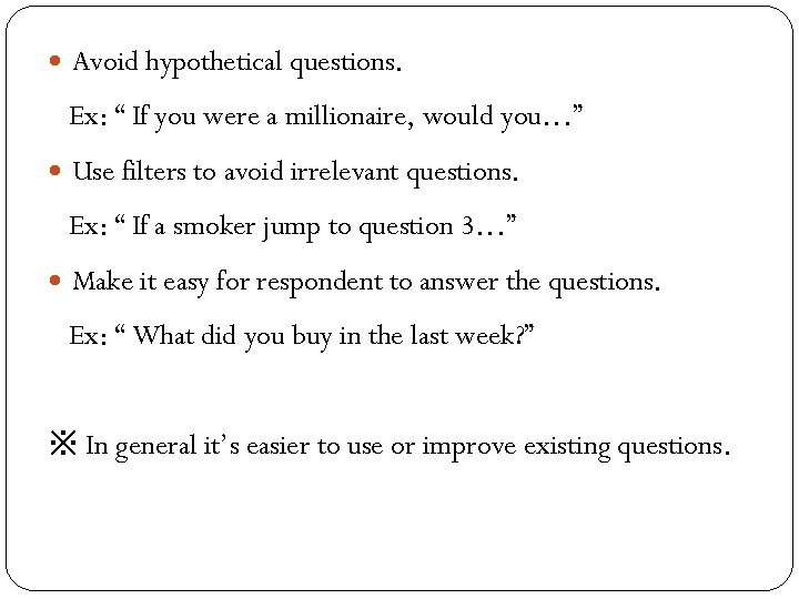"Avoid hypothetical questions. Ex: "" If you were a millionaire, would you…"" Use"