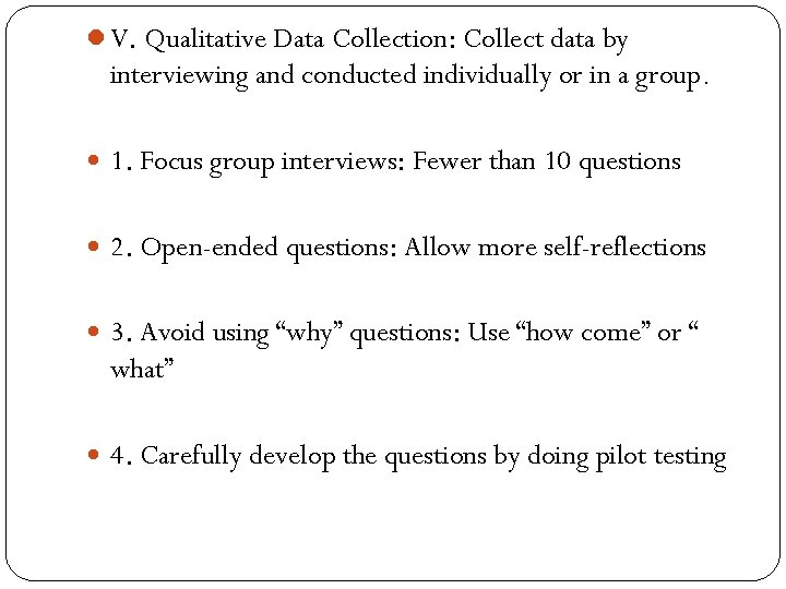 l V. Qualitative Data Collection: Collect data by interviewing and conducted individually or in