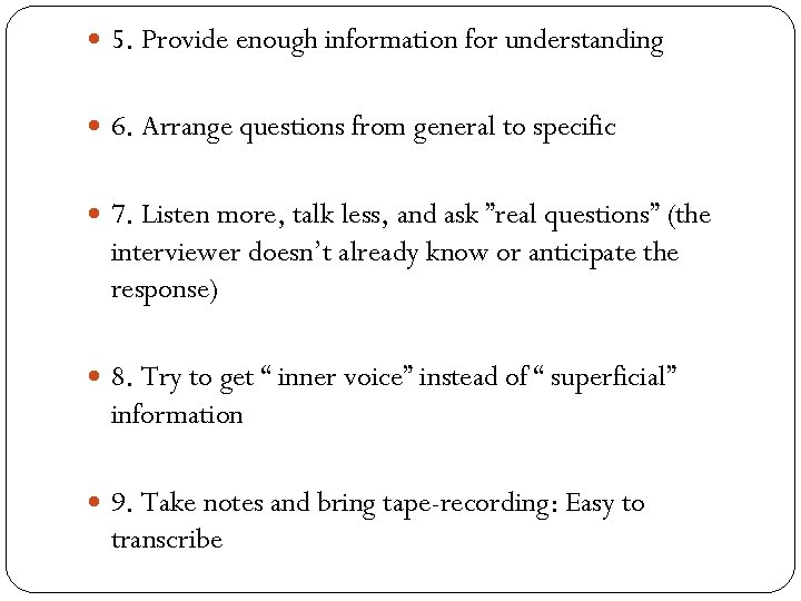 5. Provide enough information for understanding 6. Arrange questions from general to specific
