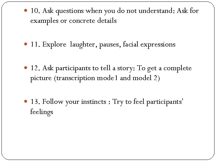 10. Ask questions when you do not understand: Ask for examples or concrete