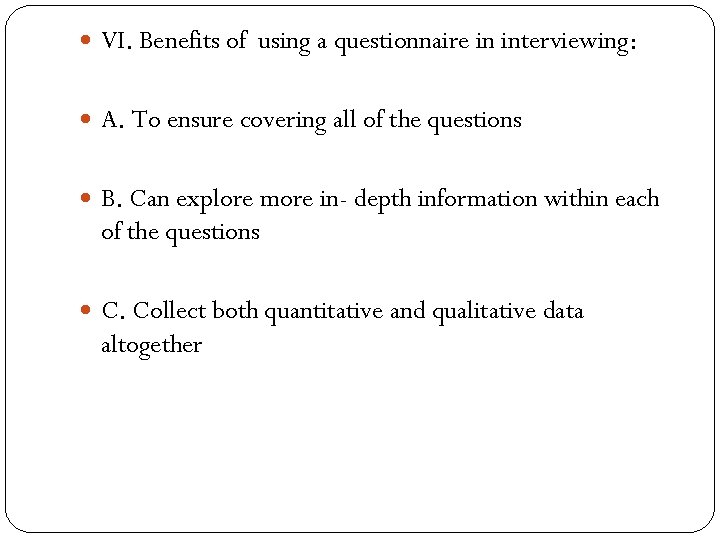 VI. Benefits of using a questionnaire in interviewing: A. To ensure covering all