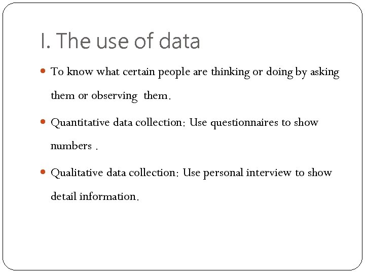 I. The use of data To know what certain people are thinking or doing