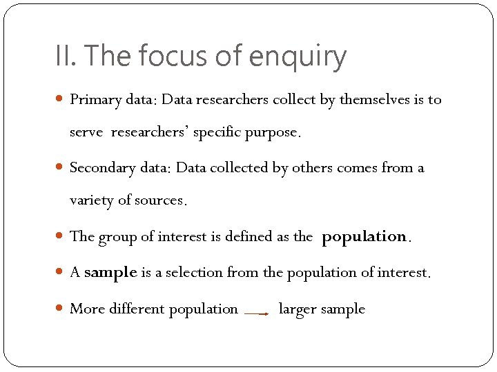 II. The focus of enquiry Primary data: Data researchers collect by themselves is to
