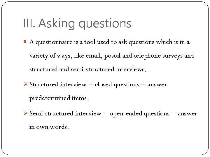 III. Asking questions A questionnaire is a tool used to ask questions which is