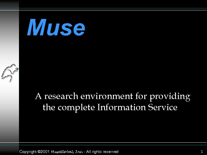 Muse A research environment for providing the complete Information Service Copyright © 2001 Muse.