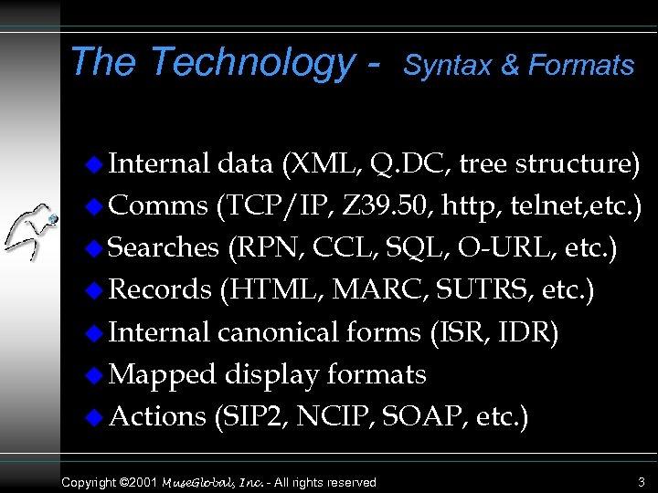 The Technology - Syntax & Formats u Internal data (XML, Q. DC, tree structure)