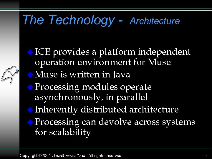 The Technology - Architecture u ICE provides a platform independent operation environment for Muse