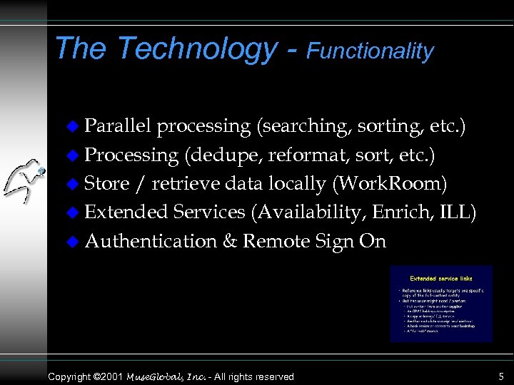 The Technology - Functionality u Parallel processing (searching, sorting, etc. ) u Processing (dedupe,