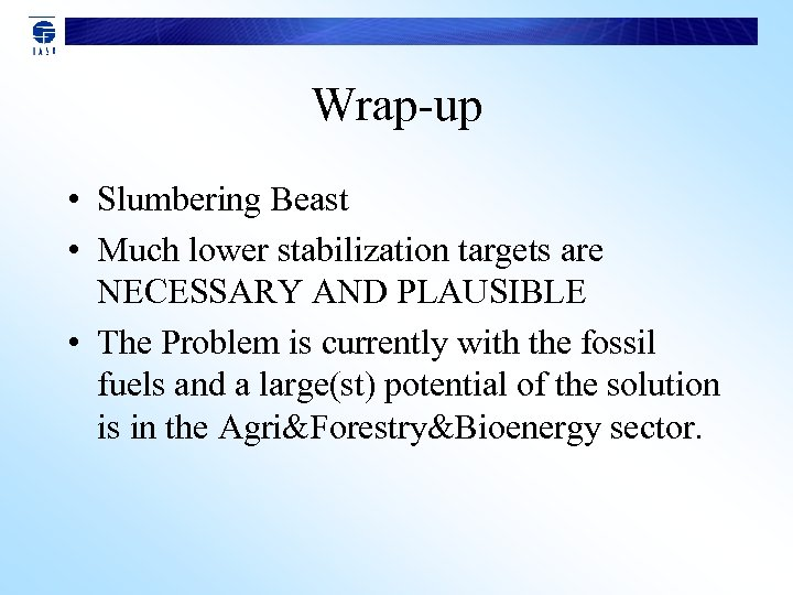 Wrap-up • Slumbering Beast • Much lower stabilization targets are NECESSARY AND PLAUSIBLE •