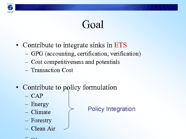 Goal • Contribute to integrate sinks in ETS – GPG (accounting, certification, verification) –