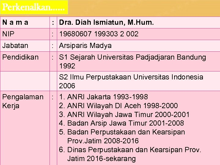 Perkenalkan…… Nama : Dra. Diah Ismiatun, M. Hum. NIP : 19680607 199303 2 002