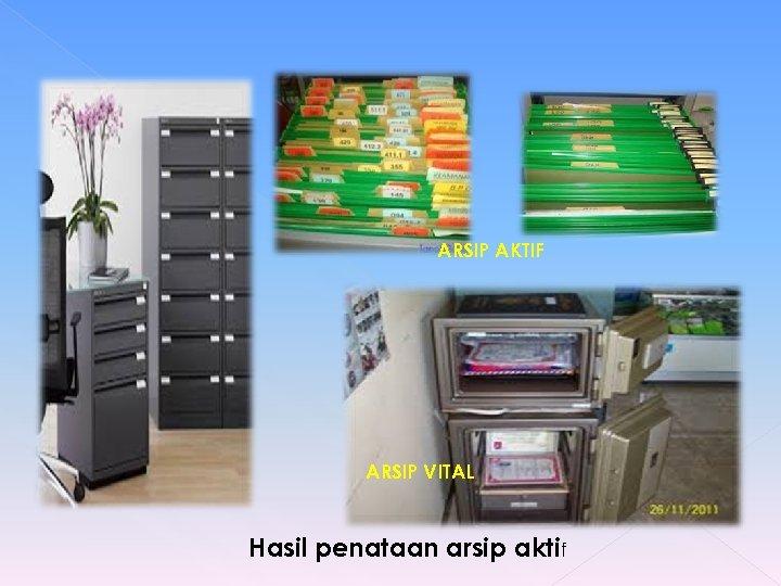 ARSIP AKTIF ARSIP VITAL Hasil penataan arsip aktif