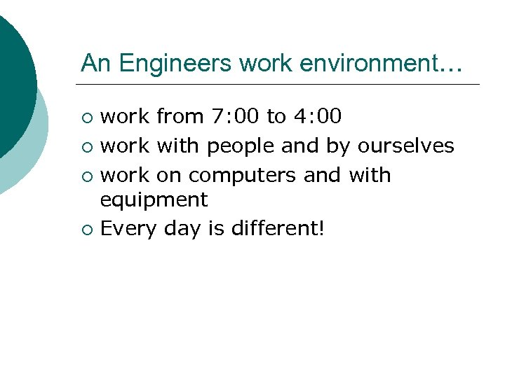 An Engineers work environment… work from 7: 00 to 4: 00 ¡ work with