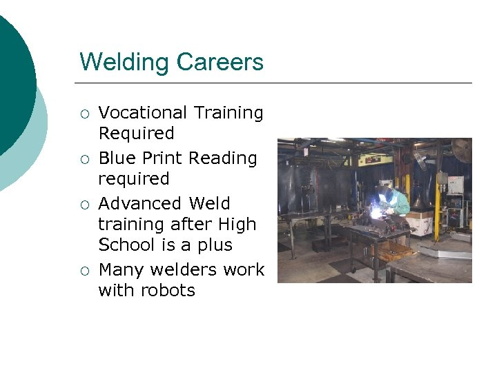 Welding Careers ¡ ¡ Vocational Training Required Blue Print Reading required Advanced Weld training