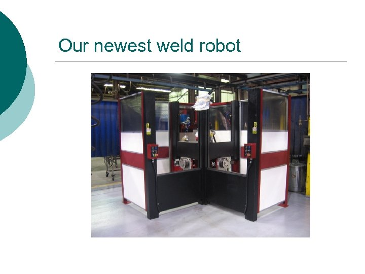 Our newest weld robot