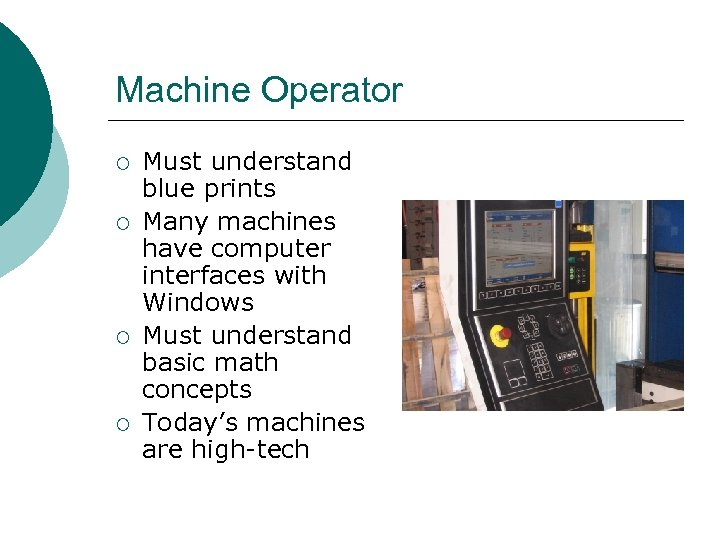 Machine Operator ¡ ¡ Must understand blue prints Many machines have computer interfaces with
