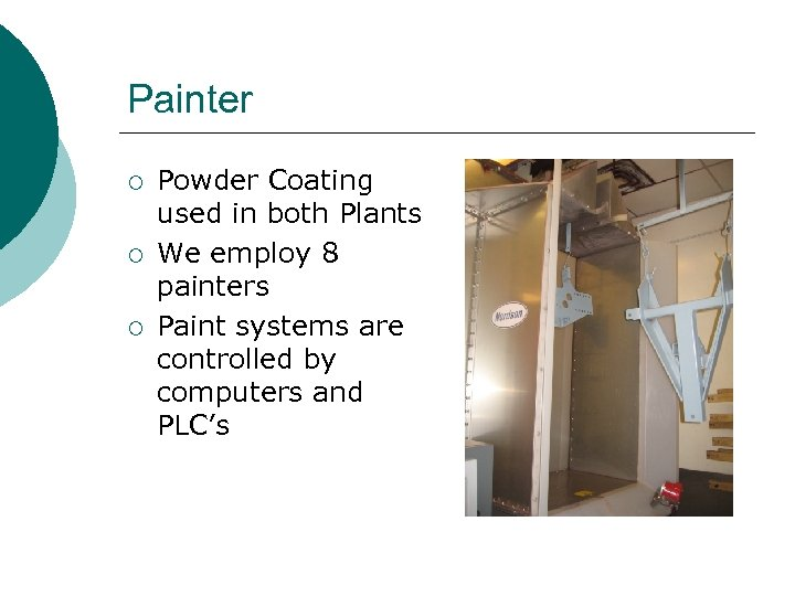 Painter ¡ ¡ ¡ Powder Coating used in both Plants We employ 8 painters