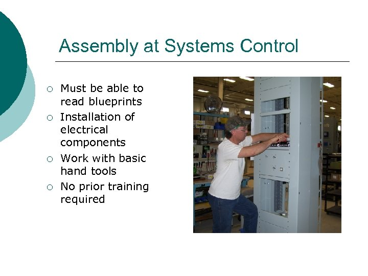 Assembly at Systems Control ¡ ¡ Must be able to read blueprints Installation of