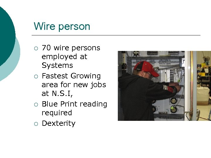 Wire person ¡ ¡ 70 wire persons employed at Systems Fastest Growing area for