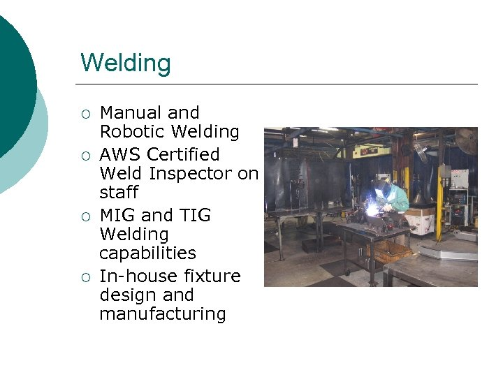 Welding ¡ ¡ Manual and Robotic Welding AWS Certified Weld Inspector on staff MIG