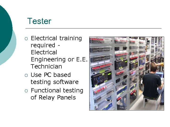 Tester ¡ ¡ ¡ Electrical training required Electrical Engineering or E. E. Technician Use