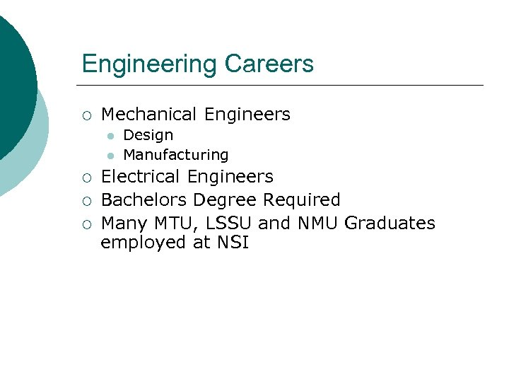 Engineering Careers ¡ Mechanical Engineers l l ¡ ¡ ¡ Design Manufacturing Electrical Engineers