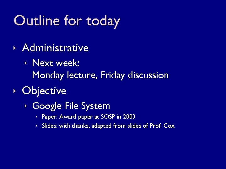 Outline for today ê Administrative ê Next week: Monday lecture, Friday discussion ê Objective