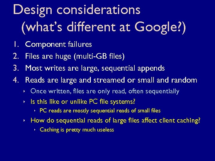 Design considerations (what's different at Google? ) 1. 2. 3. 4. Component failures Files
