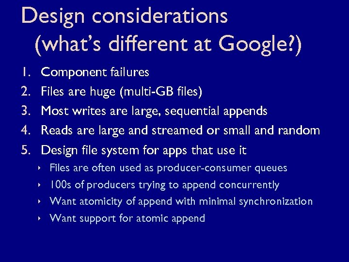 Design considerations (what's different at Google? ) 1. 2. 3. 4. 5. Component failures