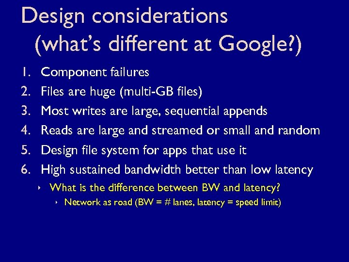 Design considerations (what's different at Google? ) 1. 2. 3. 4. 5. 6. Component