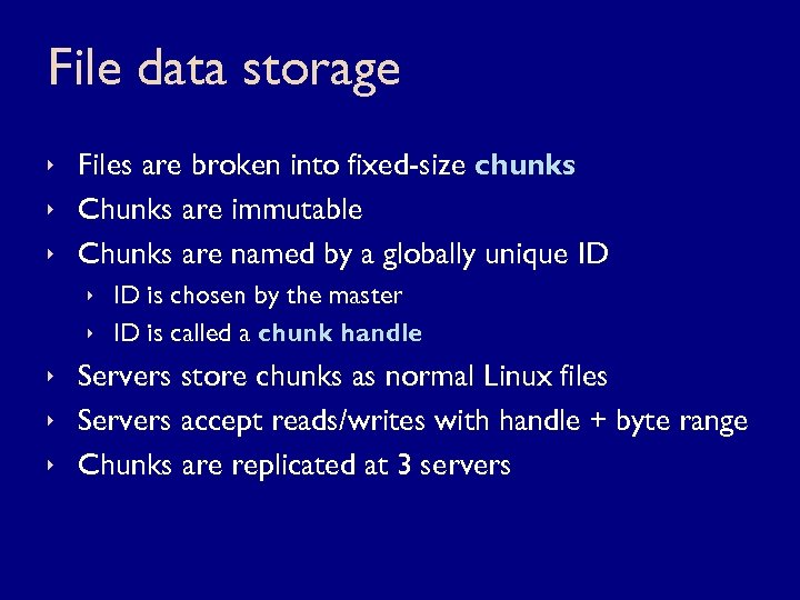 File data storage ê Files are broken into fixed-size chunks ê Chunks are immutable