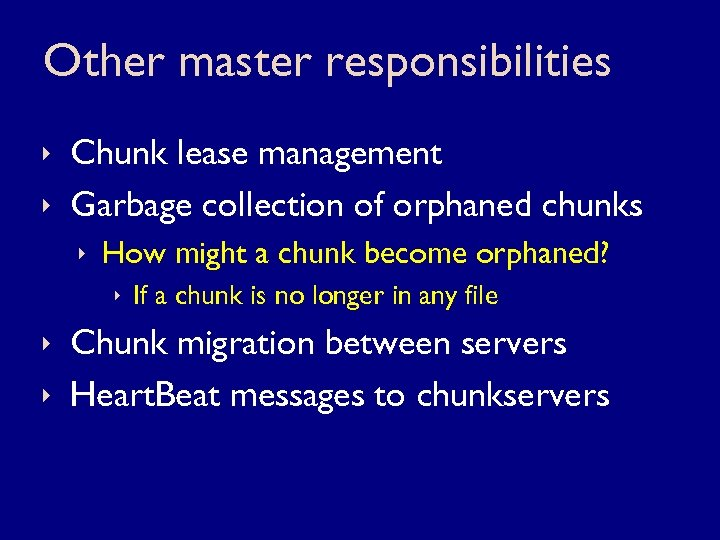 Other master responsibilities ê Chunk lease management ê Garbage collection of orphaned chunks ê