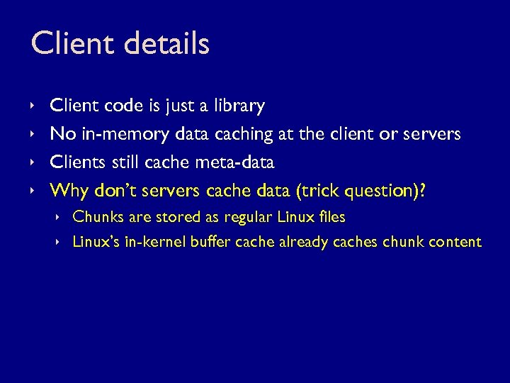 Client details ê ê Client code is just a library No in-memory data caching