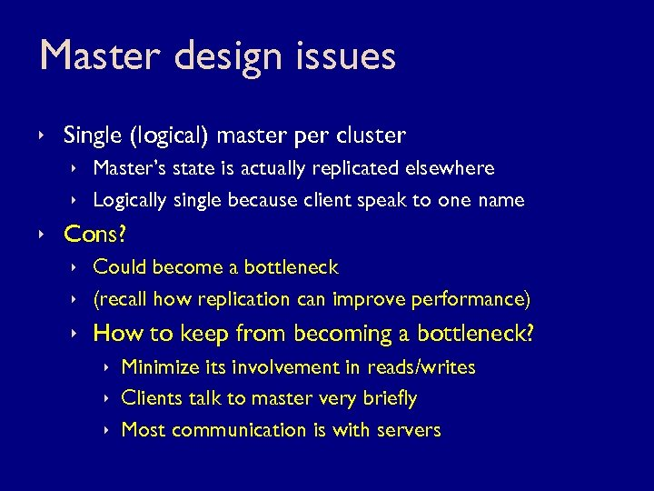 Master design issues ê Single (logical) master per cluster ê Master's state is actually