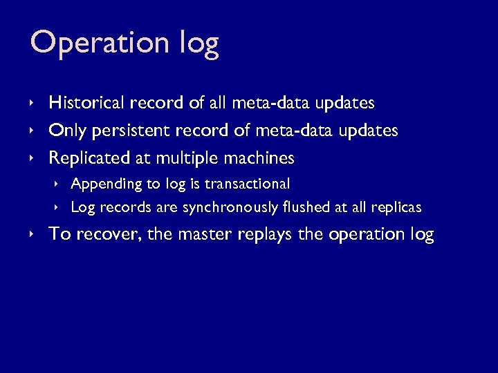 Operation log ê Historical record of all meta-data updates ê Only persistent record of