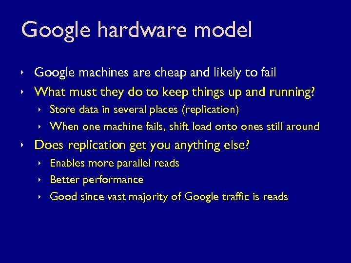Google hardware model ê Google machines are cheap and likely to fail ê What