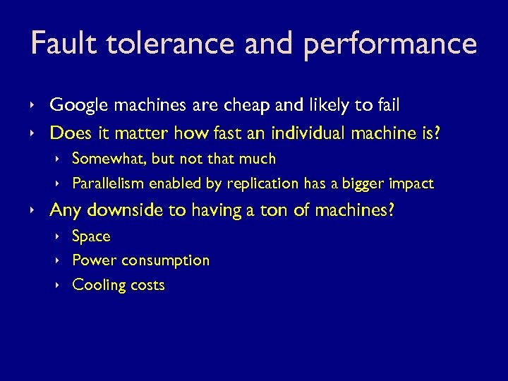 Fault tolerance and performance ê Google machines are cheap and likely to fail ê