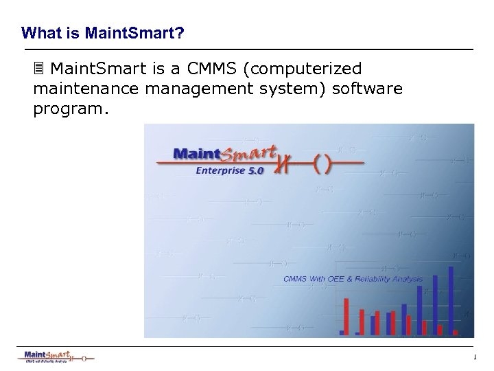 What is Maint. Smart? 3 Maint. Smart is a CMMS (computerized maintenance management system)