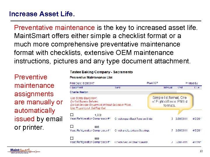 Increase Asset Life. Preventative maintenance is the key to increased asset life. Maint. Smart