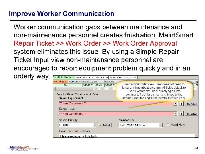 Improve Worker Communication Worker communication gaps between maintenance and non-maintenance personnel creates frustration. Maint.