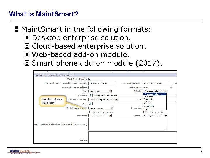 What is Maint. Smart? 3 Maint. Smart in the following formats: 3 Desktop enterprise