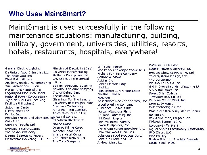 Who Uses Maint. Smart? Maint. Smart is used successfully in the following maintenance situations:
