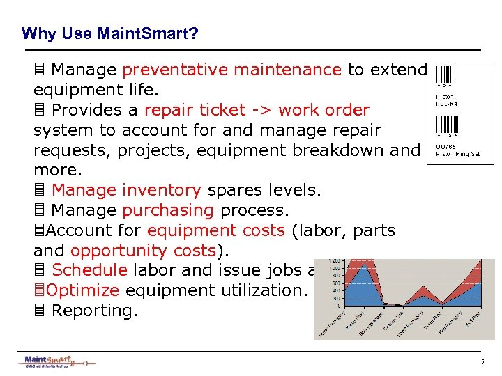 Why Use Maint. Smart? 3 Manage preventative maintenance to extend equipment life. 3 Provides